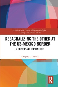 Cover Resacralizing the Other at the US-Mexico Border