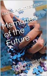 Cover Memories of the Future / Being Memoirs of the Years 1915â