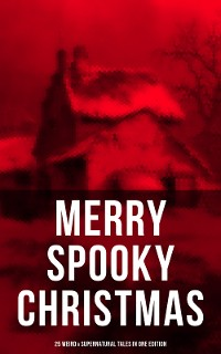 Cover MERRY SPOOKY CHRISTMAS (25 Weird & Supernatural Tales in One Edition)