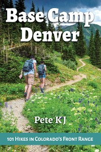 Cover BASE CAMP DENVER: 101 HIKES IN COLORADO'S FRONT RANGE