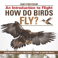 Cover How Do Birds Fly? An Introduction to Flight - Science Book Age 7 | Children's Science & Nature Books