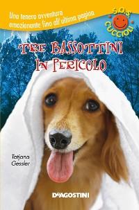 Cover Tre bassottini in pericolo. SOS Cuccioli. Vol. 3