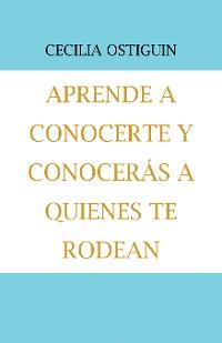 Cover Aprende a Conocerte Y Conocerás a Quienes Te Rodean