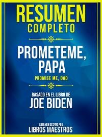 Cover Resumen Completo: Prometeme, Papa (Promise Me, Dad) - Basado En El Libro De Joe Biden