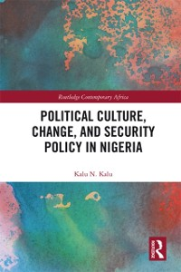Cover Political Culture, Change, and Security Policy in Nigeria