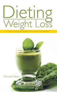 Cover Dieting and Weight Loss: Clean Eating Recipes with Green Smoothies