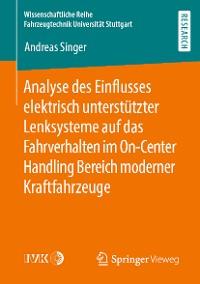 Cover Analyse des Einflusses elektrisch unterstützter Lenksysteme auf das Fahrverhalten im On-Center Handling Bereich moderner Kraftfahrzeuge