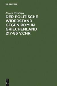 Cover Der politische Widerstand gegen Rom in Griechenland 217-86 v.Chr