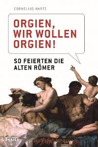 Cover Orgien, wir wollen Orgien!