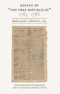 """Cover Essays by """"The Free Republican,"""" 1784–1786"""