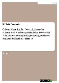 Cover Öffentliches Recht. Die Aufgaben der Polizei- und Ordnungsbehörden sowie der Staatsanwaltschaft in Abgrenzung zu denen privater Sicherheitsdienste