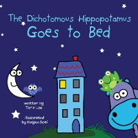 Cover The Dichotomous Hippopotamus Goes to Bed
