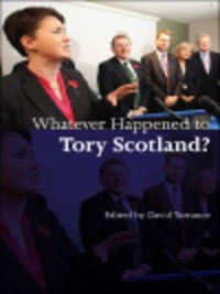 Cover Whatever Happened to Tory Scotland?