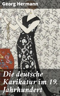 Cover Die deutsche Karikatur im 19. Jahrhundert