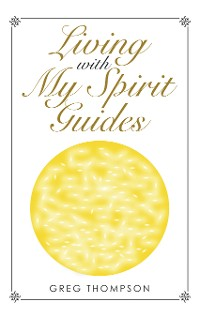 Cover Living with My Spirit Guides