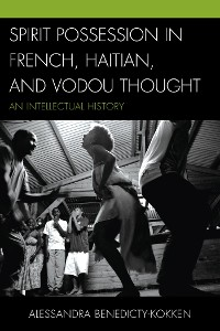 Cover Spirit Possession in French, Haitian, and Vodou Thought