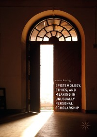 Cover Epistemology, Ethics, and Meaning in Unusually Personal Scholarship