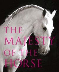 Cover Majesty of the Horse: An Illustrated History