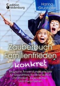 Cover Zauberbuch Familienfrieden konkret - Magische Anwendungsbeispiele für Gewaltfreie Kommunikation mit Kindern, Jugendlichen und Erwachsenen