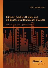 Cover Friedrich Schillers Dramen und die Epoche des italienischen Belcanto: Vom Drama zum Opernlibretto
