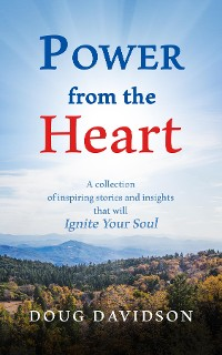 Cover Power From The Heart - a collection of inspiring stories and insights that will Ignite Your Soul
