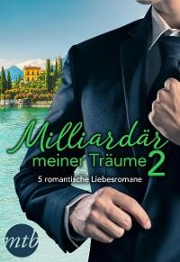 Cover Milliardär meiner Träume 2 - 5 romantische Liebesromane