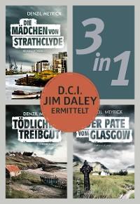 Cover D.C.I. Jim Daley ermittelt: Die Mädchen von Strathclyde / Tödliches Treibgut / Der Pate von Glasgow (3in1)