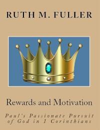 Cover Rewards and Motivation: Paul's Passionate Pursuit of God In 1 Corinthians