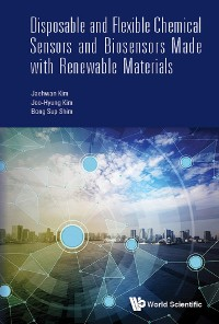 Cover Disposable and Flexible Chemical Sensors and Biosensors Made with Renewable Materials