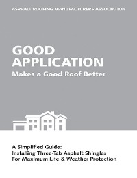 Cover Good Application Makes a Good Roof Better: A Simplified Guide:  Installing Three-Tab Asphalt Shingles for Maximum Life & Weather Protection