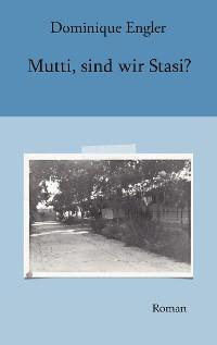Cover Mutti, sind wir Stasi?