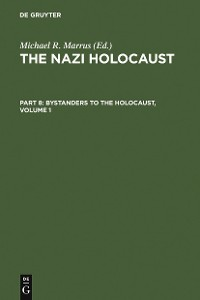 Cover The Nazi Holocaust. Part 8: Bystanders to the Holocaust. Volume 1