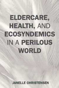 Cover Eldercare, Health, and Ecosyndemics in a Perilous World