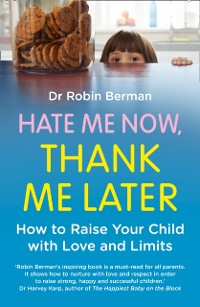 Cover Hate Me Now, Thank Me Later: How to raise your kid with love and limits