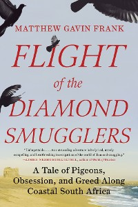 Cover Flight of the Diamond Smugglers: A Tale of Pigeons, Obsession, and Greed Along Coastal South Africa