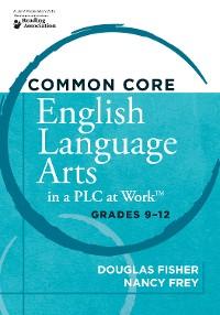 Cover Common Core English Language Arts in a PLC at Work®, Grades 9-12