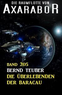 Cover Die Überlebenden der Baracau: Die Raumflotte von Axarabor - Band 205