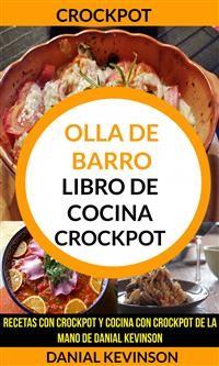 Cover Crockpot: Olla De Barro: Libro De Cocina Crockpot: Recetas Con Crockpot Y Cocina Con Crockpot De La Mano De Danial Kevinson