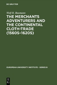 Cover The Merchants Adventurers and the Continental Cloth-trade (1560s–1620s)