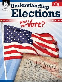 Cover Understanding Elections: What's Your Vote? Levels 3–5