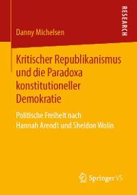 Cover Kritischer Republikanismus und die Paradoxa konstitutioneller Demokratie
