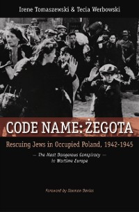 Cover Code Name: Zegota: Rescuing Jews in Occupied Poland, 1942-1945: The Most Dangerous Conspiracy in Wartime Europe
