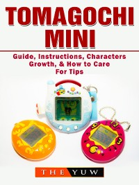 Cover Tomagochi Mini Guide, Instructions, Characters, Growth, & How to Care For Tips