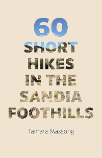 Cover 60 Short Hikes in the Sandia Foothills