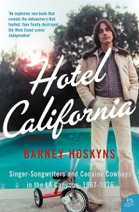 Cover Hotel California: Singer-songwriters and Cocaine Cowboys in the L.A. Canyons 1967-1976