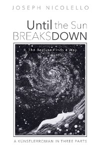 Cover Until the Sun Breaks Down: A Künstlerroman in Three Parts