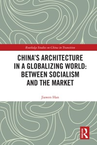Cover China's Architecture in a Globalizing World: Between Socialism and the Market