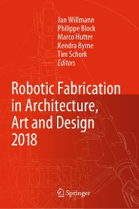 Cover Robotic Fabrication in Architecture, Art and Design 2018