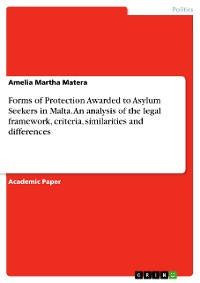 Cover Forms of Protection Awarded to Asylum Seekers in Malta. An analysis of the legal framework, criteria, similarities and differences