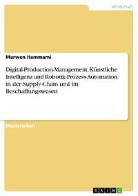 Cover Digital-Production-Management. Künstliche Intelligenz und Robotik-Prozess-Automation in der Supply-Chain und im Beschaffungswesen